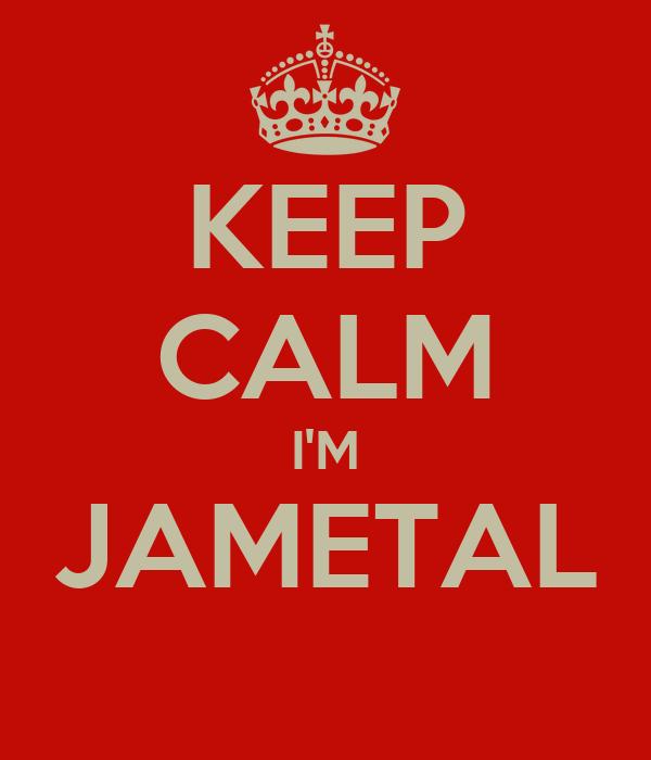 KEEP CALM I'M JAMETAL
