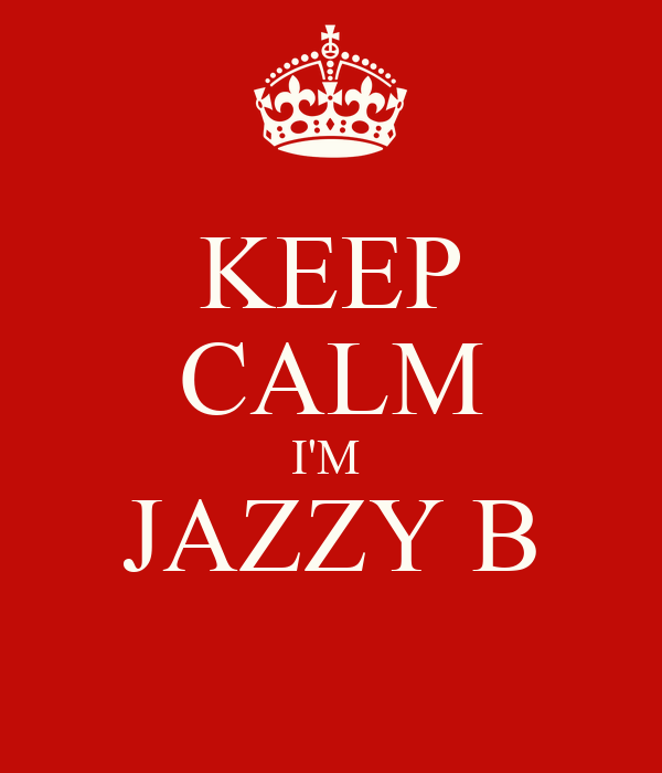 KEEP CALM I'M  JAZZY B
