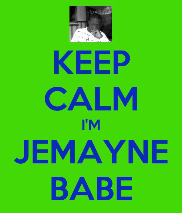 KEEP CALM I'M JEMAYNE BABE