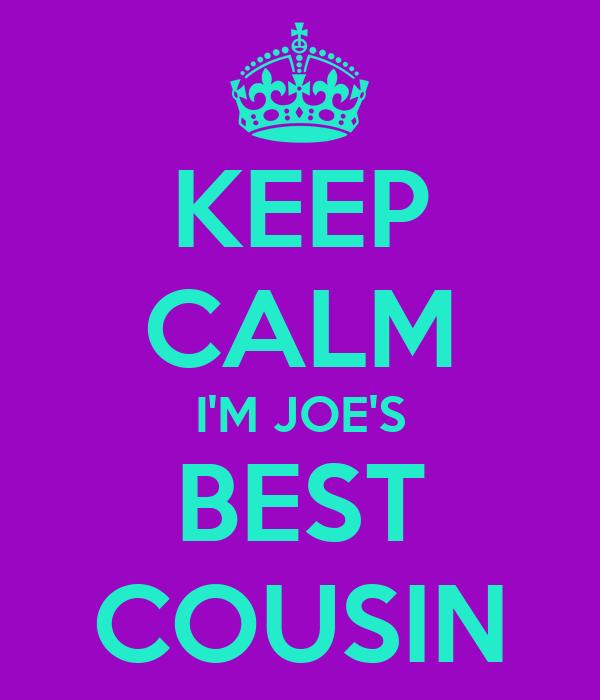 KEEP CALM I'M JOE'S BEST COUSIN