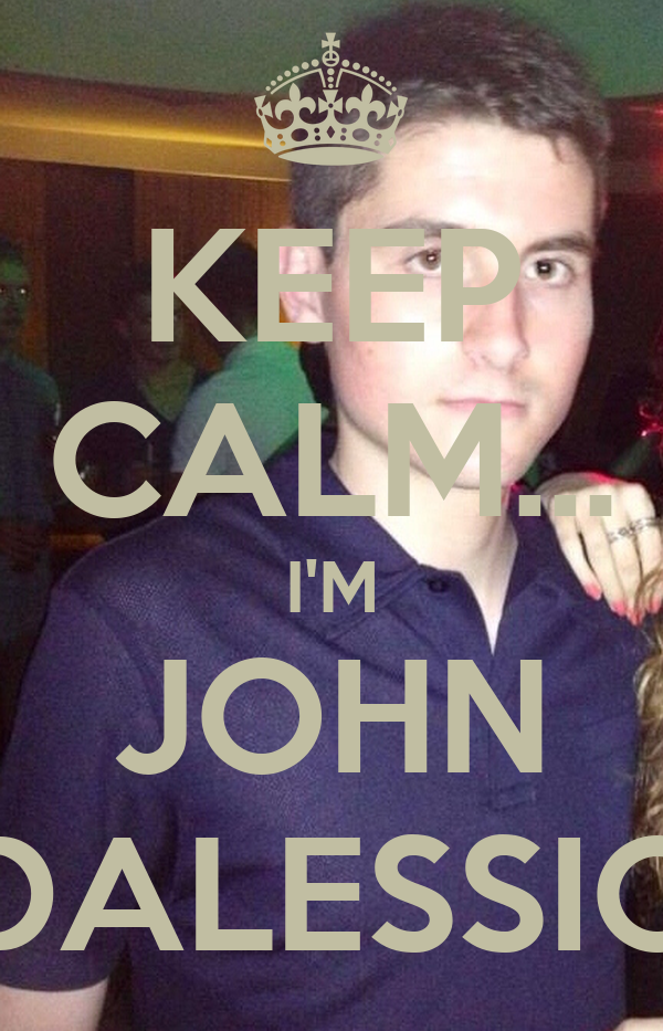 KEEP CALM... I'M JOHN DALESSIO