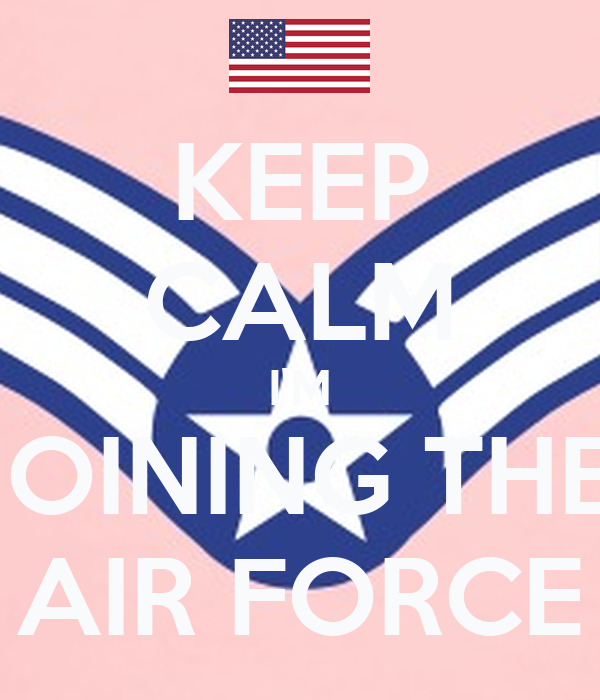 KEEP CALM I'M JOINING THE  AIR FORCE