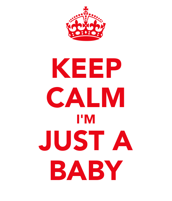 KEEP CALM I'M JUST A BABY