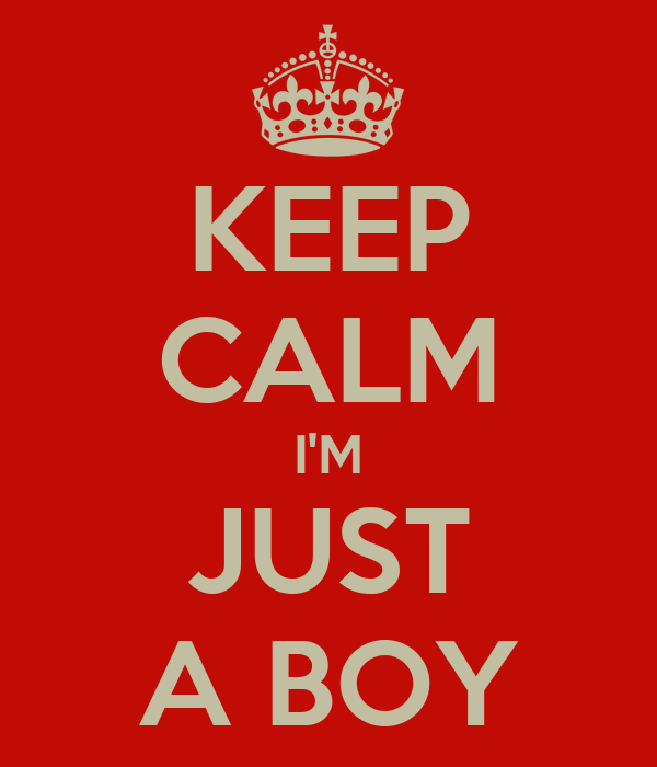 KEEP CALM I'M JUST A BOY
