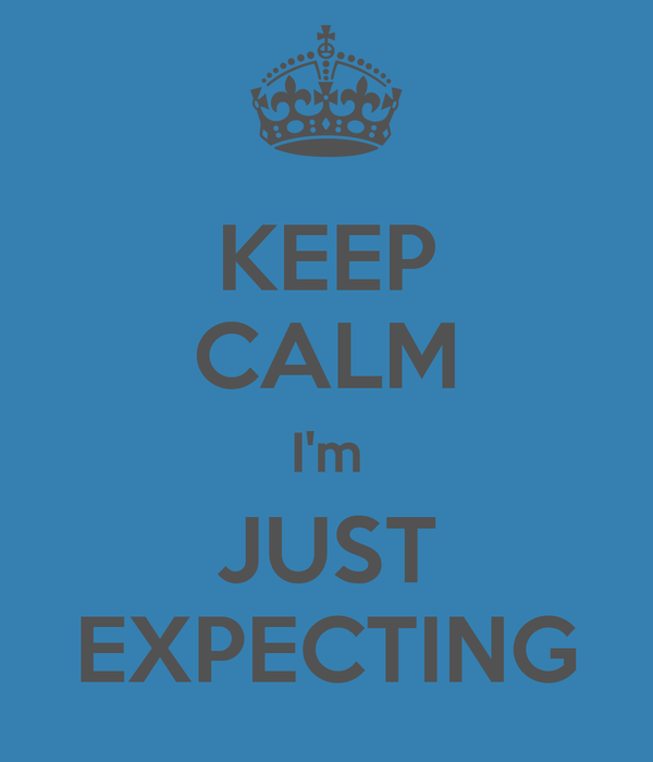KEEP CALM I'm JUST EXPECTING