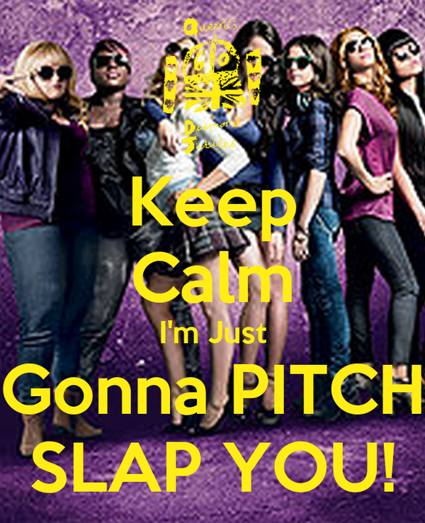 Keep Calm I'm Just Gonna PITCH SLAP YOU!