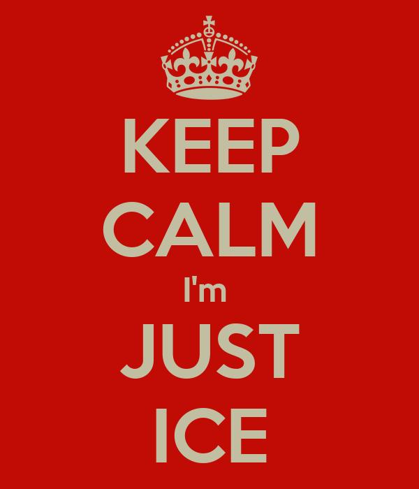 KEEP CALM I'm  JUST ICE