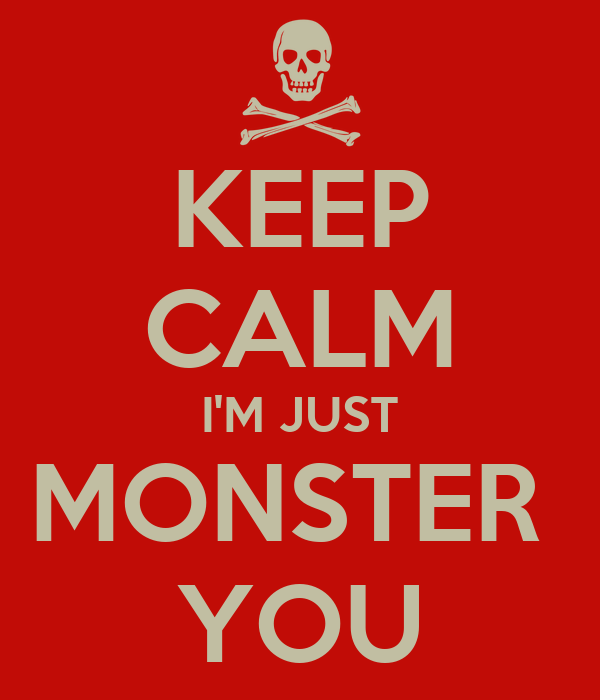 KEEP CALM I'M JUST MONSTER  YOU