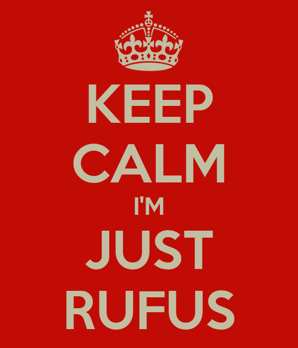 KEEP CALM I'M JUST RUFUS