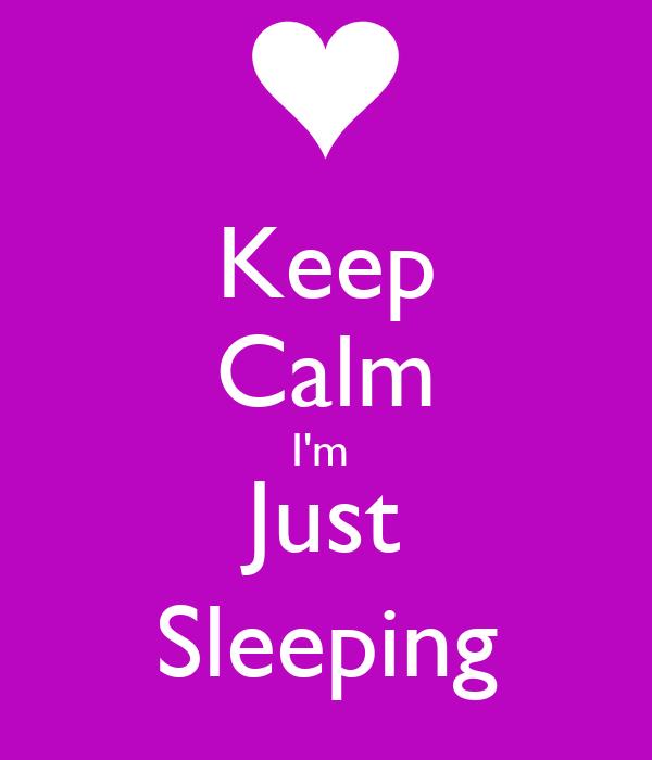 Keep Calm I'm  Just Sleeping