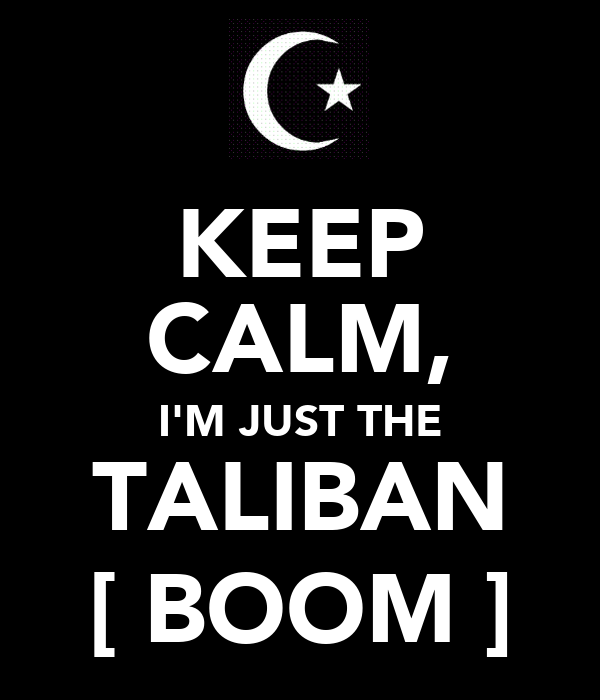 KEEP CALM, I'M JUST THE TALIBAN [ BOOM ]