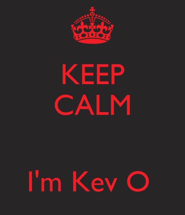KEEP CALM   I'm Kev O
