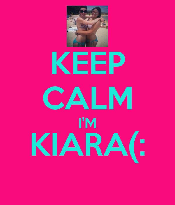 KEEP CALM I'M KIARA(: