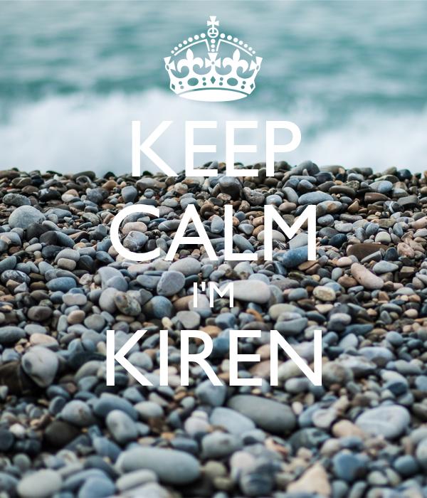 KEEP CALM I'M KIREN