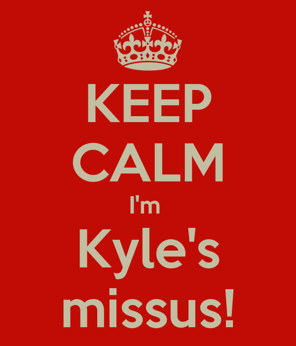 KEEP CALM I'm  Kyle's missus!