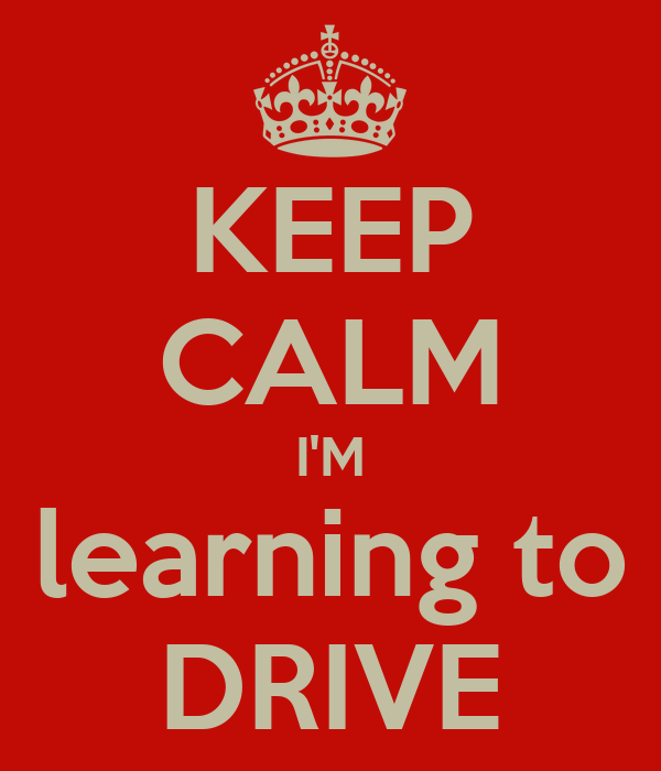 KEEP CALM I'M learning to DRIVE