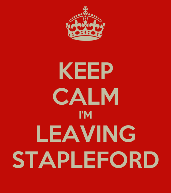 KEEP CALM I'M LEAVING STAPLEFORD