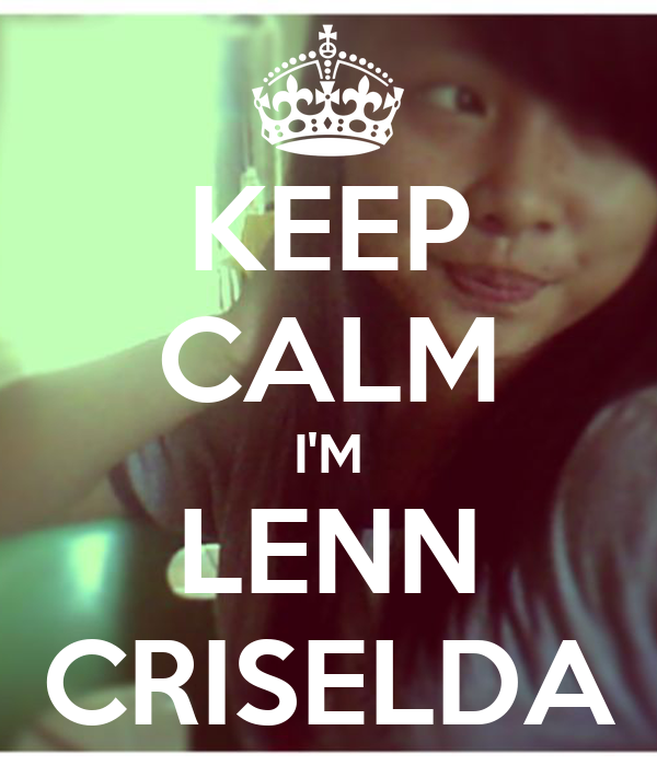 KEEP CALM I'M LENN CRISELDA