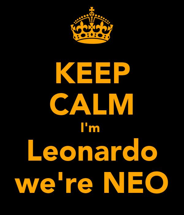 KEEP CALM I'm  Leonardo we're NEO