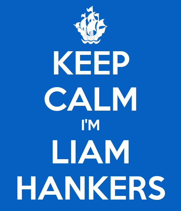KEEP CALM I'M LIAM HANKERS