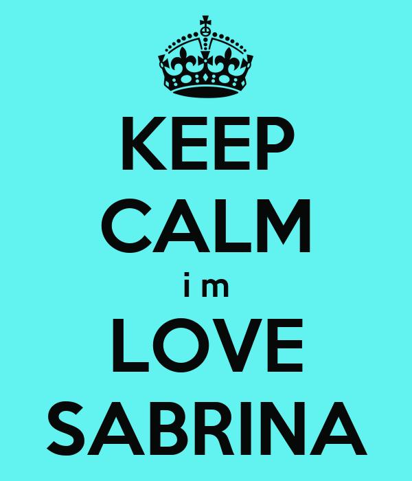 KEEP CALM i m LOVE SABRINA