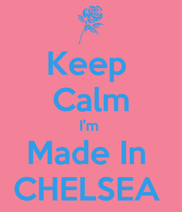 Keep  Calm I'm  Made In  CHELSEA
