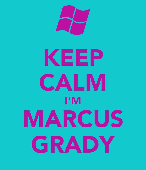 KEEP CALM I'M MARCUS GRADY