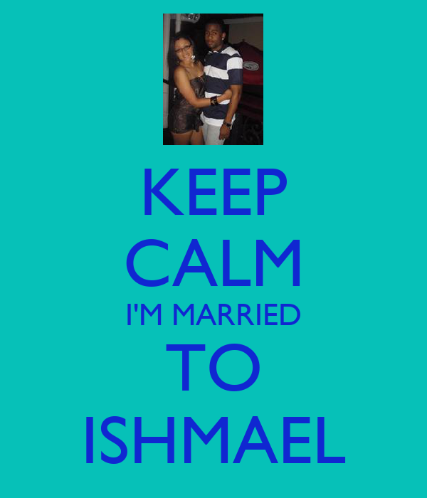 KEEP CALM I'M MARRIED TO ISHMAEL