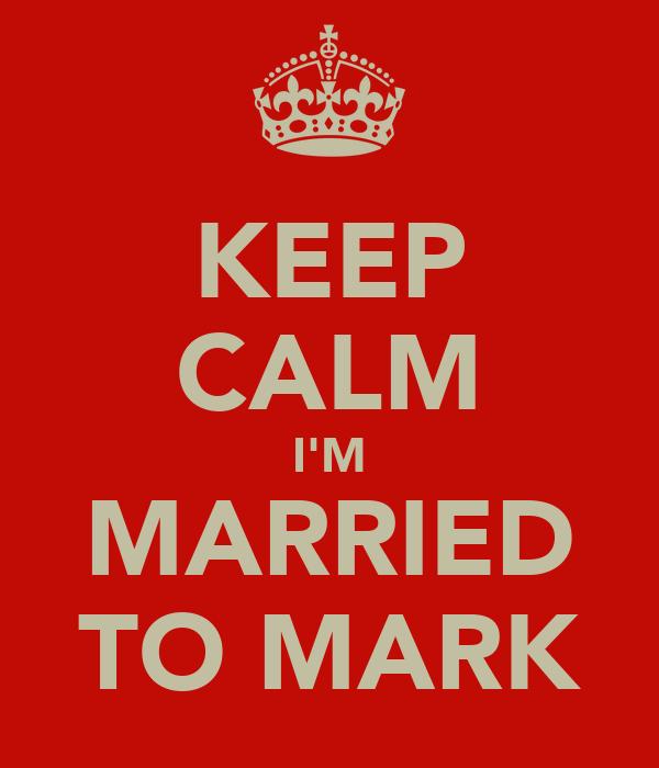 KEEP CALM I'M MARRIED TO MARK