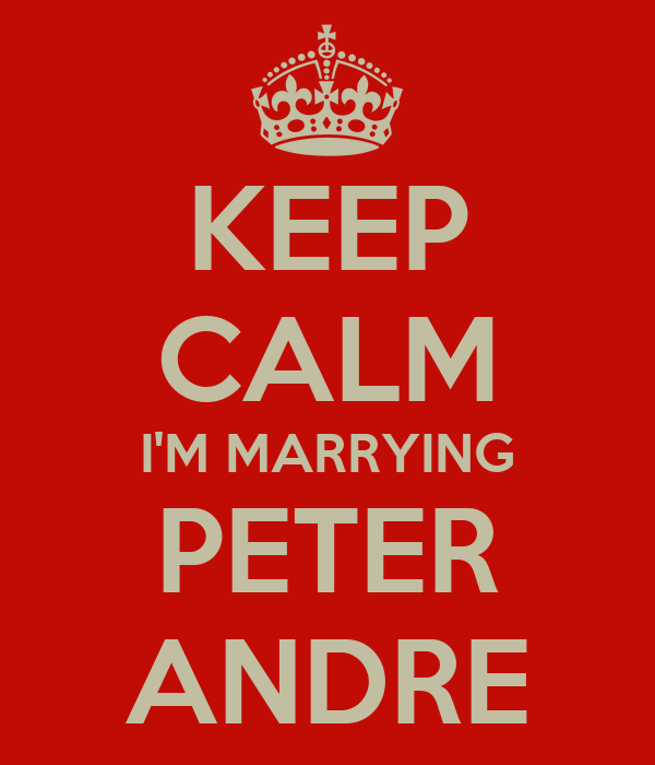 KEEP CALM I'M MARRYING PETER ANDRE
