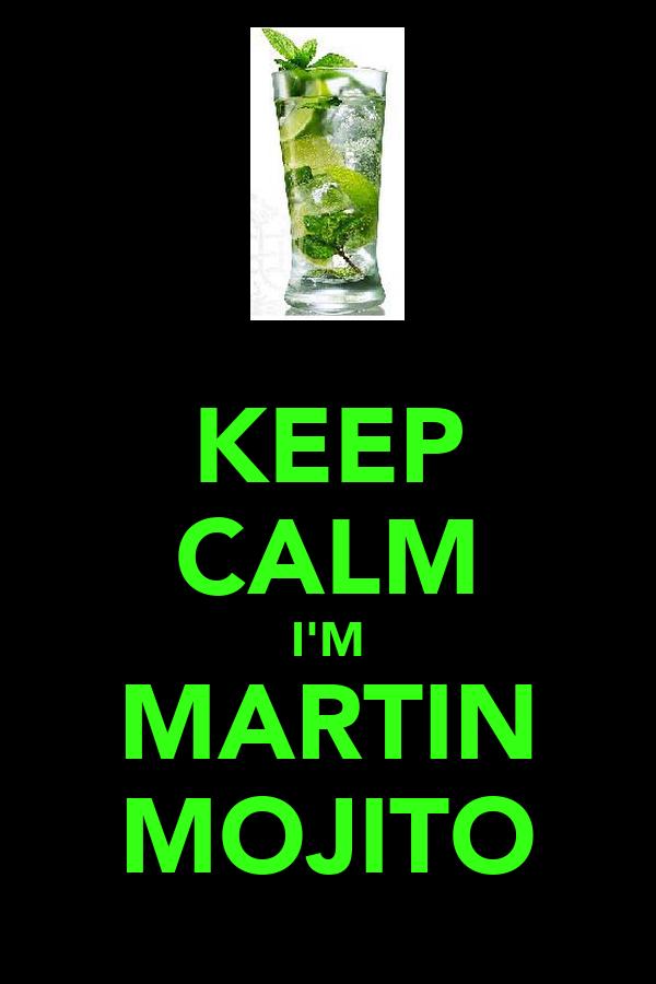 KEEP CALM I'M MARTIN MOJITO