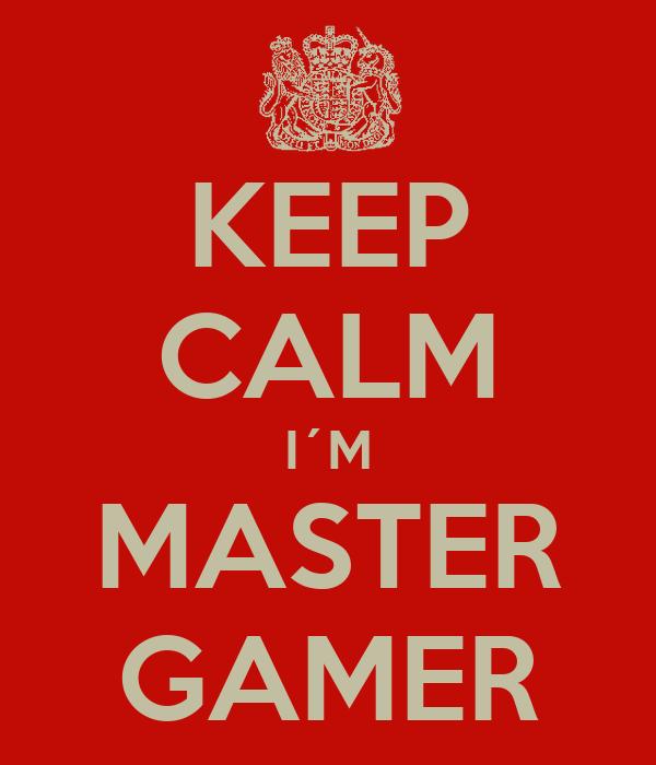 KEEP CALM I´M MASTER GAMER