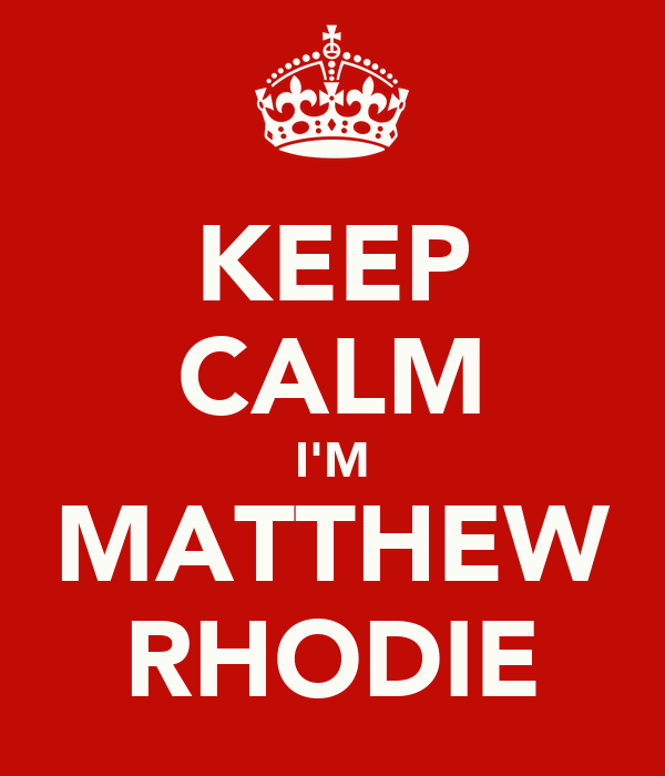 KEEP CALM I'M MATTHEW RHODIE