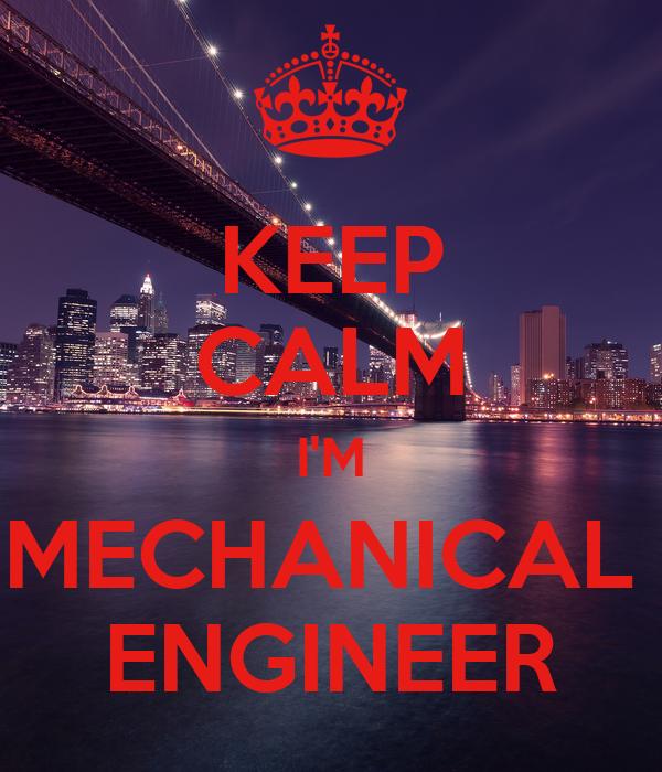 KEEP CALM I'M MECHANICAL  ENGINEER
