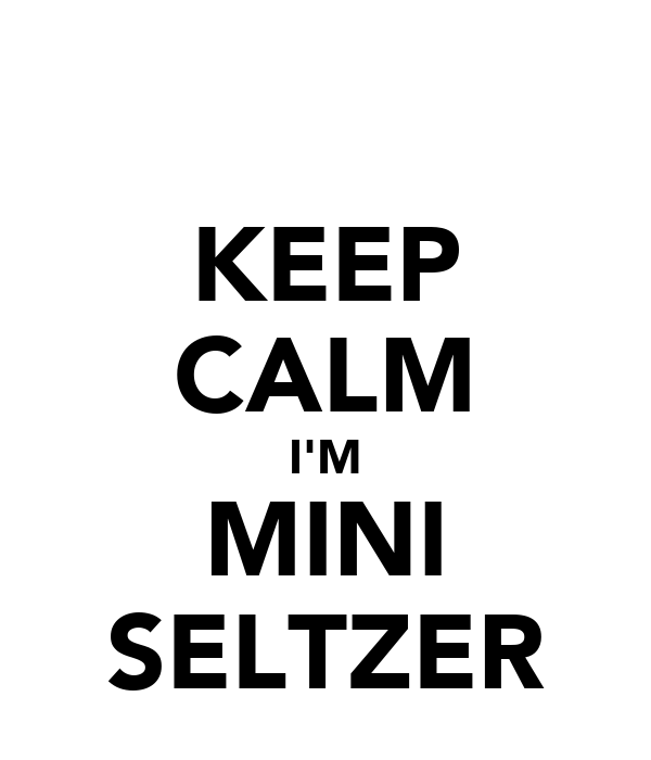 KEEP CALM I'M MINI SELTZER