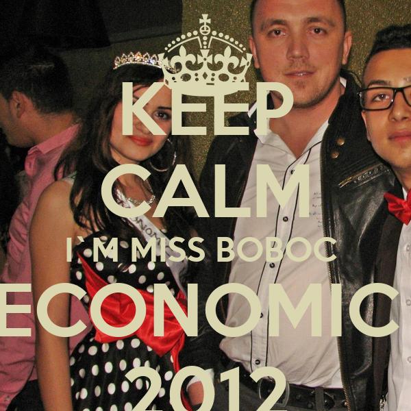 KEEP CALM I`M MISS BOBOC  ECONOMIC  2012