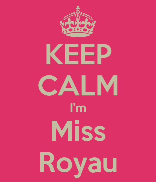 KEEP CALM I'm Miss Royau
