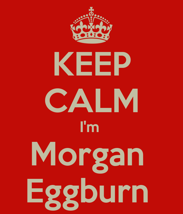 KEEP CALM I'm  Morgan  Eggburn