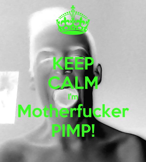 KEEP CALM I'm Motherfucker PIMP!