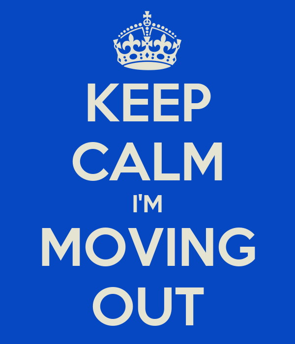 KEEP CALM I'M MOVING OUT