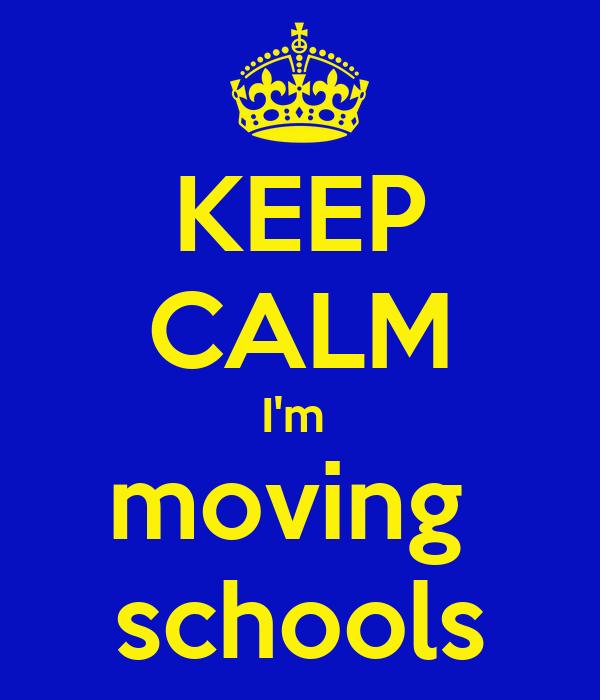 KEEP CALM I'm moving schools Poster | seancassidy | Keep Calm-o-Matic