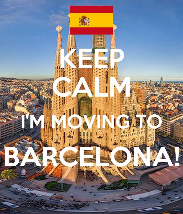 KEEP CALM I'M MOVING TO BARCELONA!