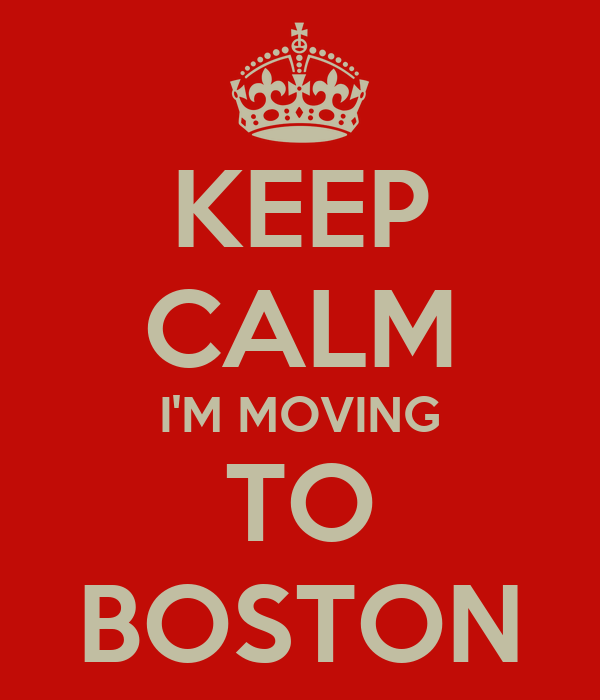 KEEP CALM I'M MOVING TO BOSTON