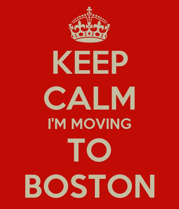 KEEP CALM I'M MOVING TO BOSTON