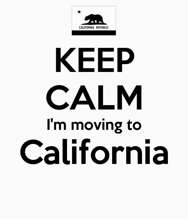 KEEP CALM I'm moving to California