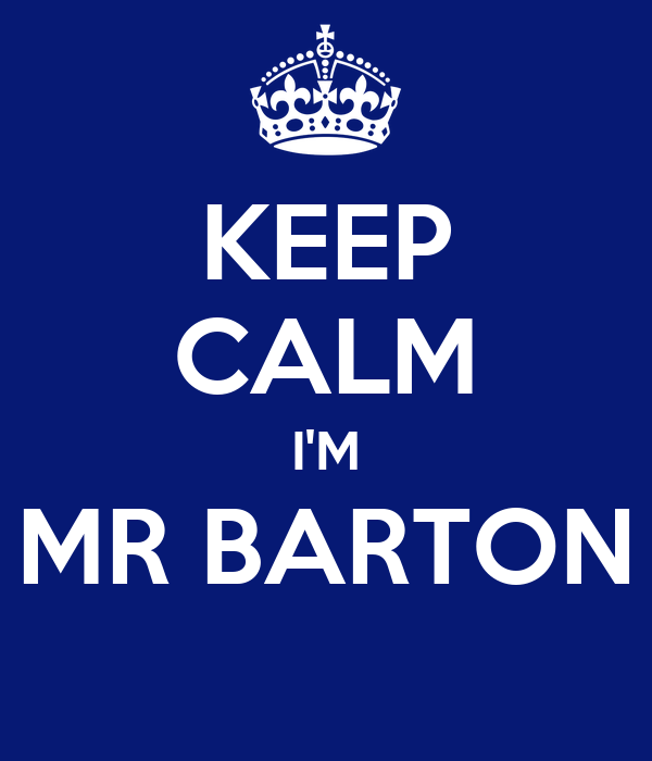 KEEP CALM I'M MR BARTON
