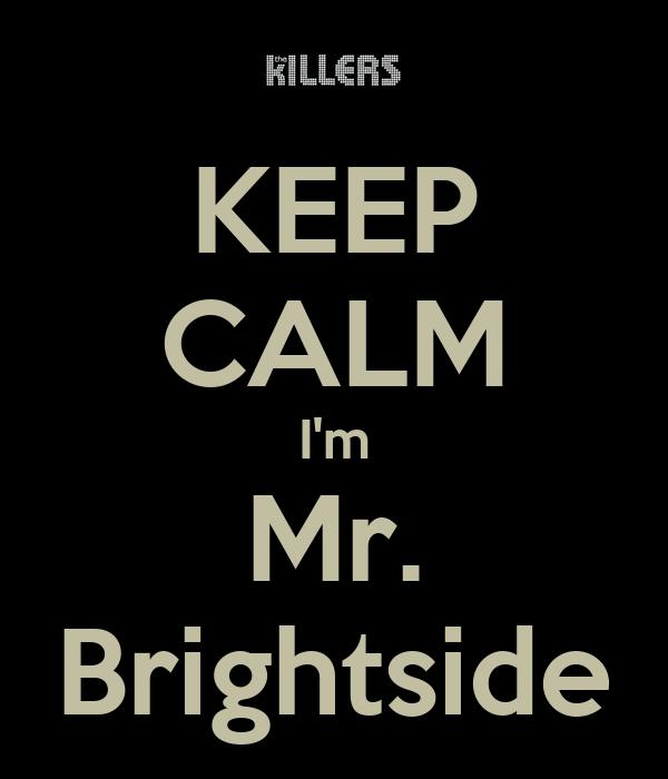 KEEP CALM I'm Mr. Brightside