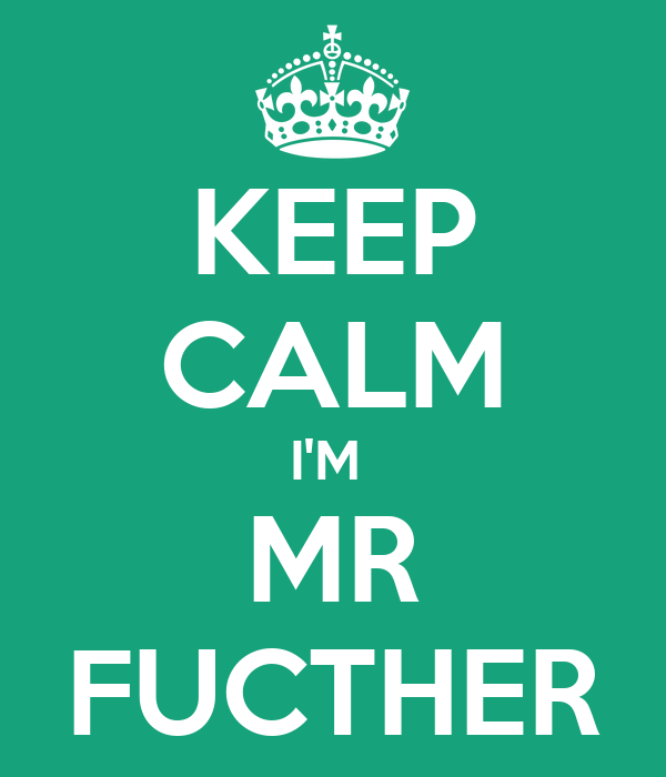 KEEP CALM I'M  MR FUCTHER