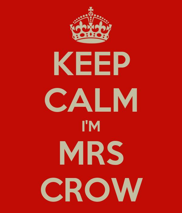 KEEP CALM I'M MRS CROW