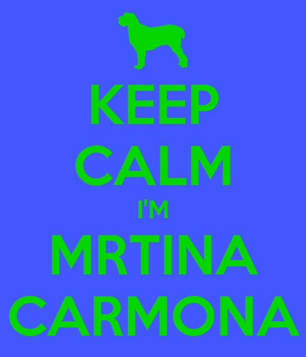 KEEP CALM I'M MRTINA CARMONA